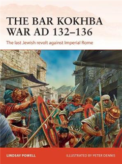 The Bar Kokhba War AD 132-136: The last Jewish revolt against Imperial Rome