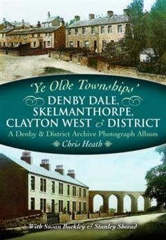 Ye Olde Townships - Denby Dale, Skelmanthorpe, Clayton West & District