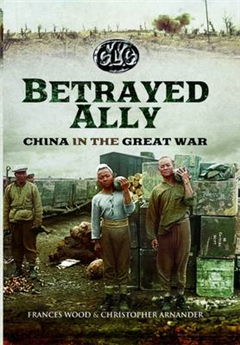 Betrayed Ally: China in the Great War