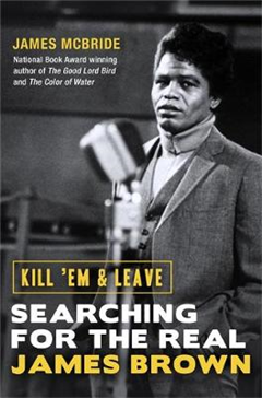 Kill \'Em and Leave: Searching for the Real James Brown