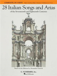 28 Italian Songs and Arias of the 17th and 18th Centuries: Complete, in 5 Keys