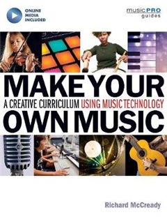 McCready Make Your Own Music: A Creative Curriculum Using Music Technology