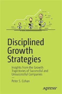 Disciplined Growth Strategies: Insights from the Growth Trajectories of Successful and Unsuccessful Companies