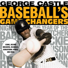 Baseball\'s Game Changers: Icons, Record Breakers, Scandals, Sensational Series, and More