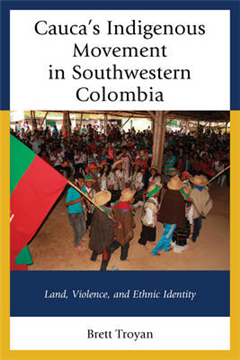 Cauca\'s Indigenous Movement in Southwestern Colombia: Land, Violence, and Ethnic Identity