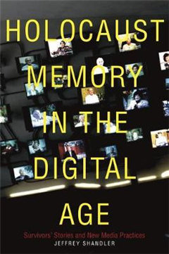 Holocaust Memory in the Digital Age: Survivors\' Stories and New Media Practices