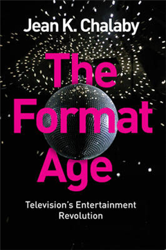 The Format Age: Television\'s Entertainment Revolution