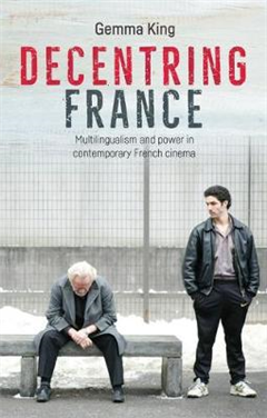 Decentring France: Multilingualism and Power in Contemporary French Cinema