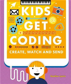 Kids Get Coding: Create, Watch and Send