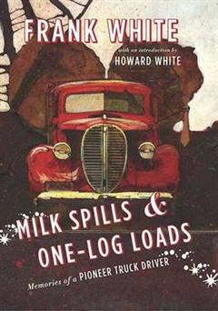 Milk Spills & One-Log Loads: Memories of a Pioneer Truck Driver