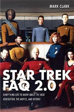 Star Trek FAQ 2.0: Everything Left to Know About Next Generation, the Movies, and Beyone