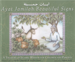 Ayat Jamilah, Beautiful Signs: A Treasury of Islamic Wisdom for Children and Parents