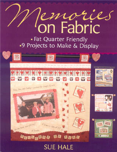 Memories on Fabric: Fat Quarter Friendly * 9 Projects to Make & Display