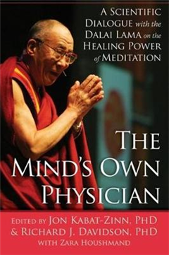The Mind\'s Own Physician: A Scientific Dialogue with the Dalai Lama on the Healing Power of Meditation