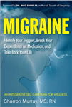 Migraine: Get Well, Break Your Dependance on Medication. Take Back Your Life: Identify Your Triggers, Break Your Dependence on Medication and Take Back Your Life  an Integrative Self-Care Plan for Wellness