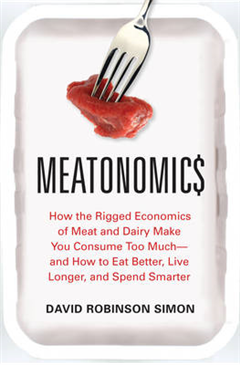 Meatonomics: How the Rigged Economics of the Meat and Dairy Industries are Encouraging You to Consume Way More Than You Should-and How to Eat Better, Live Longer, and Spend Smarter