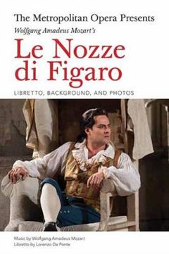 The Metropolitan Opera Presents: Wolfgang Amadeus Mozart\'s Le Nozze di Figaro: Libretto, Background and Photos