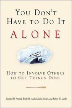 You Don\'t Have to Do It Alone - How to Involve Others to Get Things Done