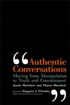 Authentic Conversations: Moving from Manipulation to Truth and Commitment: Moving from Manipulation to Truth and Commitment