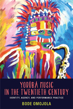 Yoruba Music in the Twentieth Century: Identity, Agency, and Performance Practice