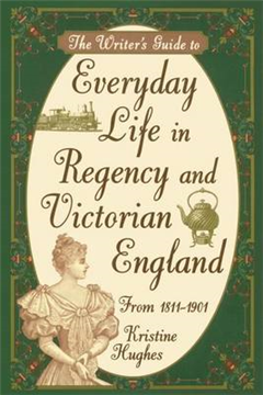 Writer\'s Guide to Everyday Life in Regency and Victorian England from 1811-1901