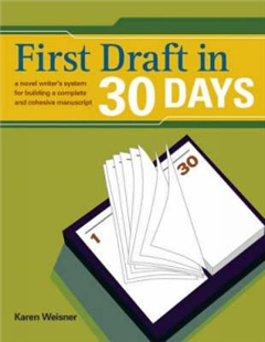 First Draft in 30 Days: A Novel Writer\'s System for Building a Complete and Cohesive Manuscript