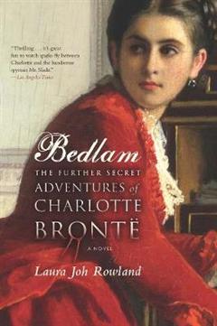 Bedlam: The Further Secret Adventures of Charlotte Bronte
