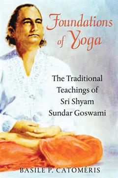 Foundations of Yoga: The Traditional Teachings of Sri Shyam Sundar Goswami