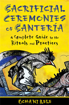 Sacrificial Ceremonies of SanteriA: A Complete Guide to the Rituals and Practices