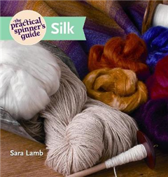 The Practical Spinner\'s Guide: Silk