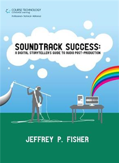 Soundtrack Success: A Digital Storyteller\'s Guide to Audio Post-Production