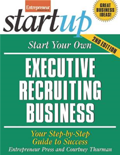 Start Your Own Executive Recruiting Service: Your Step-By-Step Guide to Success