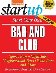 Start Your Own Bar and Club: Sports Bars, Nightclubs, Neighborhood Bars, Wine Bars, and More