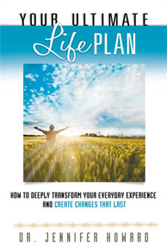 Your Ultimate Life Plan: How to Deeply Transform Your Everyday Experience and Create Changes That Last
