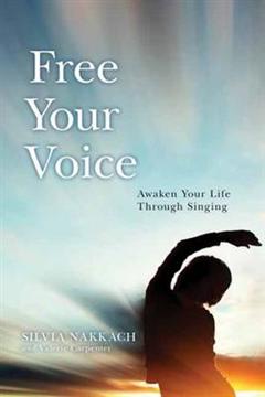 Free Your Voice: Awaken Your Life Through Singing