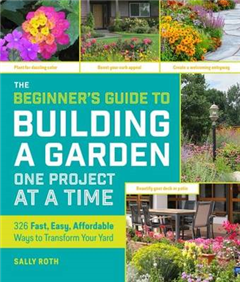 Beginners Guide to Building a Garden: One Project at a Time