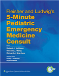 Fleisher and Ludwig\'s 5-Minute Pediatric Emergency Medicine Consult