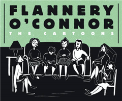 Flannery O\'connor: The Cartoons