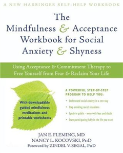 Mindfulness and Acceptance Workbook for Social Anxiety and Shyness: Using Acceptance and Commitment Therapy to Free Yourself from Fear and Reclaim Your Life