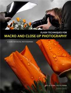 Flash Techniques For Macro And Closeup Photography: A Guide for Digital Photographers