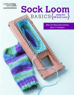 Sock Loom Basics: Step-by-step Instructions Plus 11 Designs