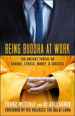 Being Buddha at Work: 101 Ancient Truths on Change, Stress, Money, and Success: 101 Ancient Truths on Change, Stress, Money, and Success