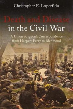 Death and Disease in the Civil War: A Union Surgeon\'s Correspondence from Harpers Ferry to Richmond