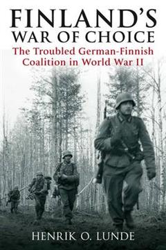 Finland\'s War of Choice: The Troubled German-Finnish Coalition in World War II
