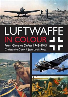Luftwaffe in Colour Volume 2: From Glory to Defeat 1942-1945