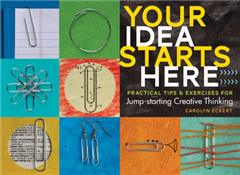 Your Idea Starts Here: 77 Mind-Expanding Ways to Unleash You