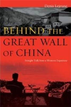 Behind the Great Wall of China: Straight Talk from a Western Expatriate