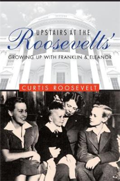 Upstairs at the Roosevelts\': Growing Up with Franklin and Eleanor