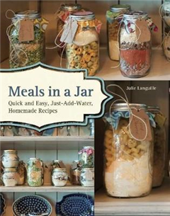 Meals in a Jar: Quick and Easy, Just-Add-Water, Homemade Recipes