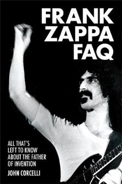 Frank Zappa FAQ: All That\'s Left to Know About the Father of Invention